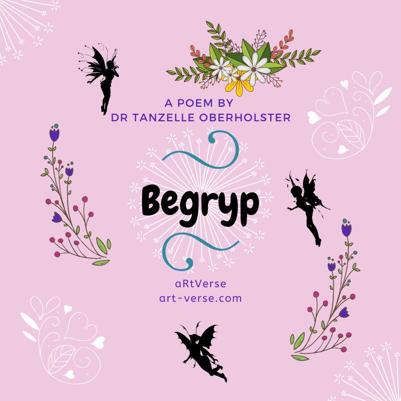 Begryp, Afrikaans, Poem, Tanzelle Oberholster, aRtVerse, Gedig, flowers, fairies, nature conservation,