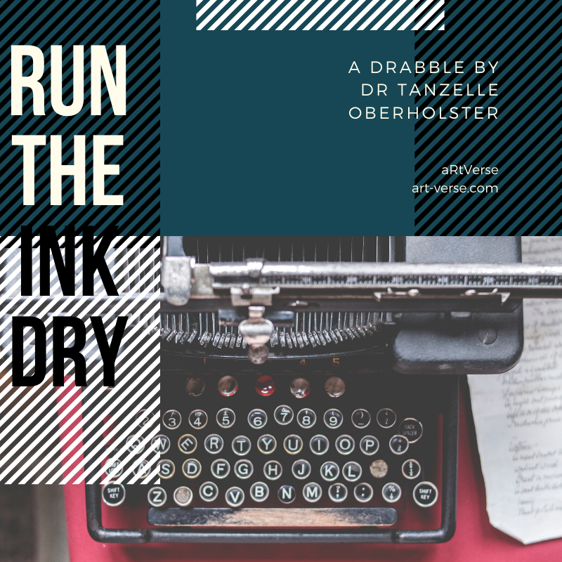 Run The Ink Dry, Drabble, Tanzelle Oberholster, aRtVerse, Typewriter, about writing, how to write, creative writing