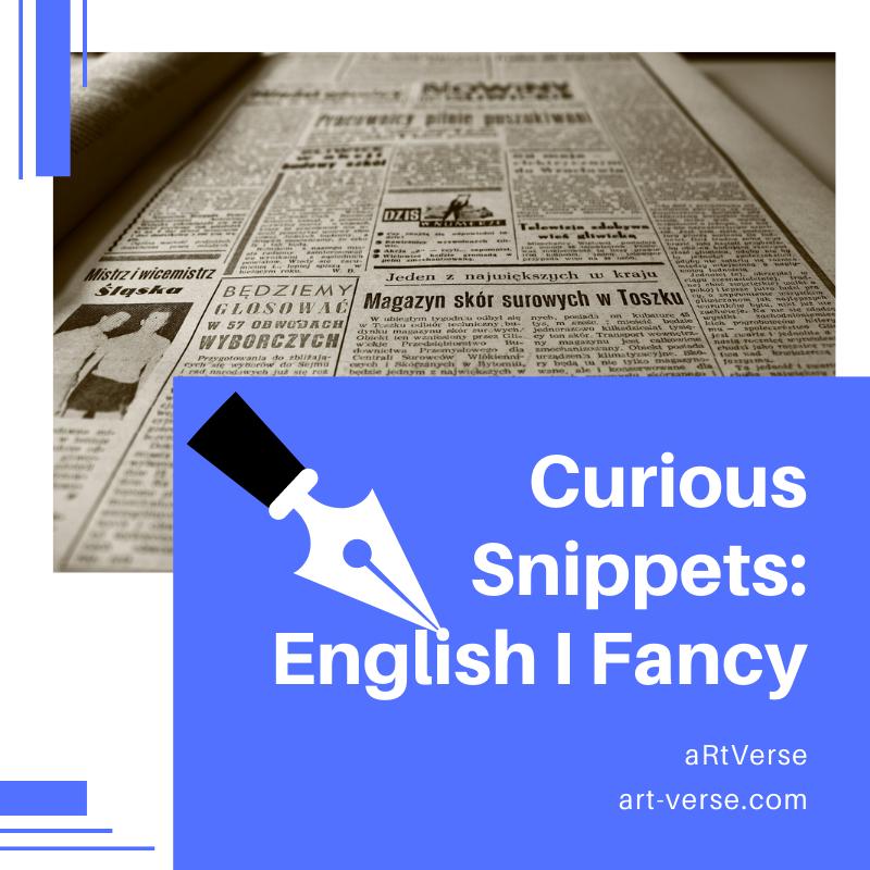 Curious Snippets, English I Fancy, artverse, art-verse.com,