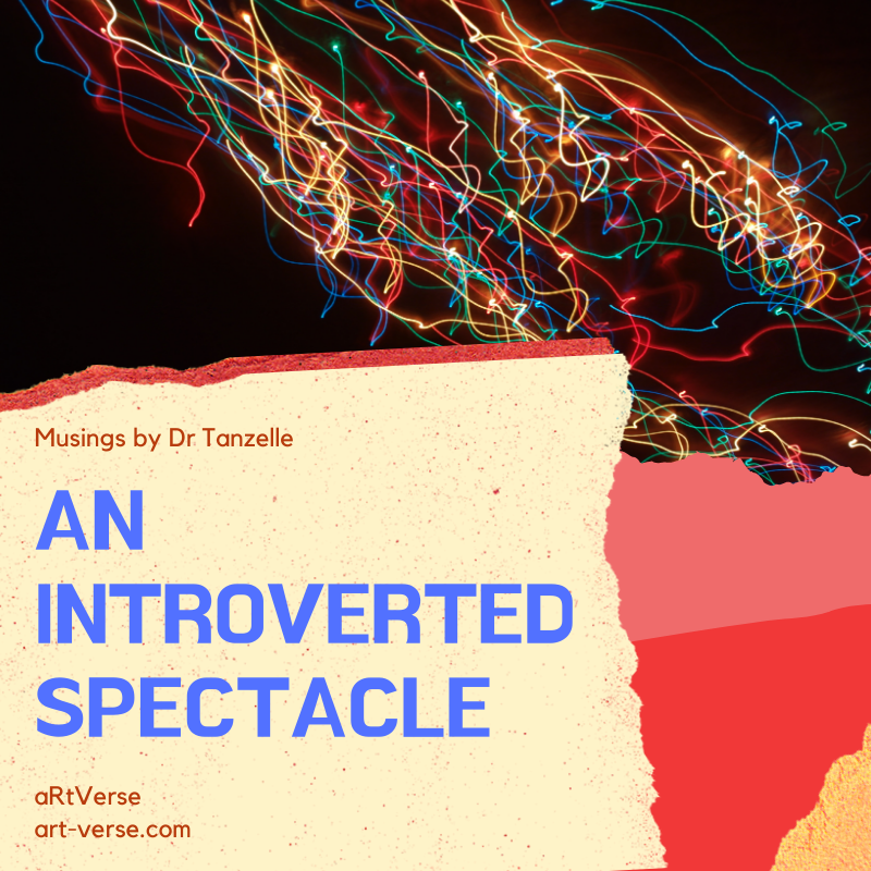 An Introverted Spectacle, artverse, art-verse.com, drabble, prose, literature, writing, inspirational, message, tanzelle oberholster, introverts