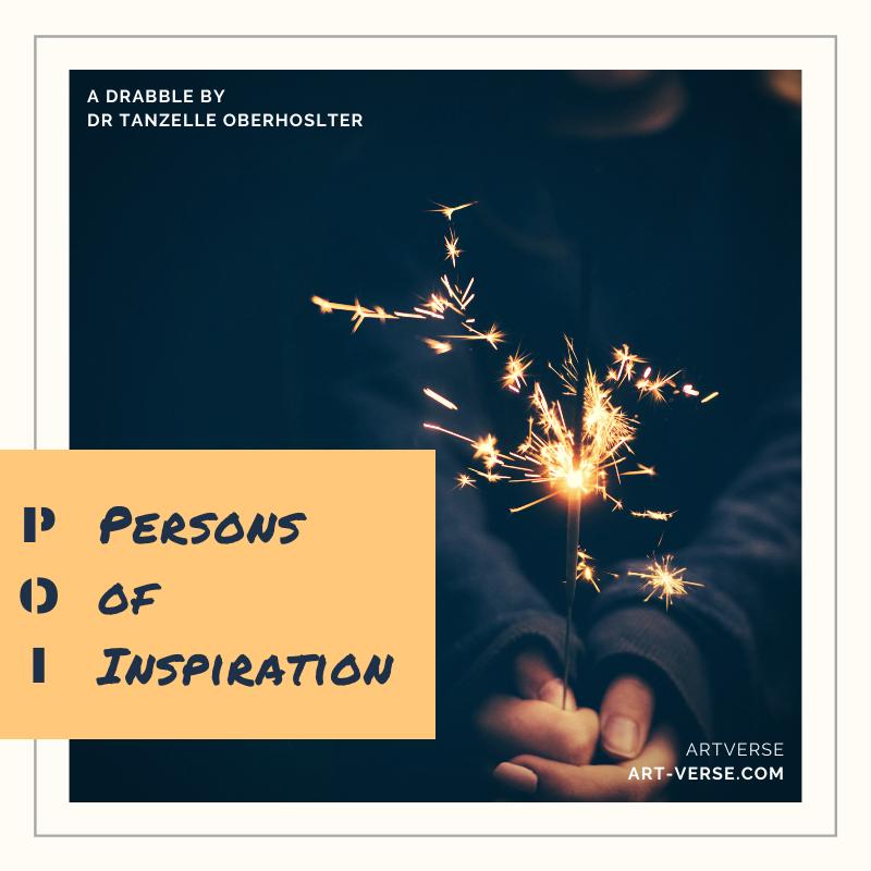 persons of inspiration, drabble, prose, literature, writing, inspirational, message, artverse, tanzelle oberholster